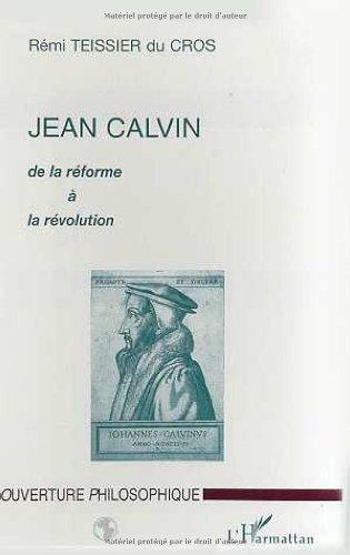 Jean Calvin, de la réforme à la révolution