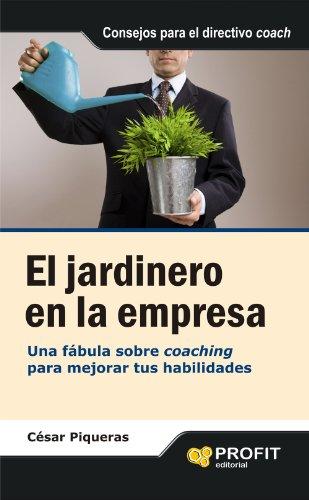EL JARDINERO EN LA EMPRESA: Una fábula sobre coaching para mejorar tus habilidades