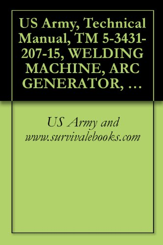 US Army, Technical Manual, TM 5-3431-207-15, WELDING MACHINE, ARC GENERATOR, ELECTRIC-MOTOR DRIVEN, AC, 220 V, 3 PHA 60 CYCLE, SINGLE OPERATOR, REMOTE ... (NSN 3431-00-081-8059), (English Edition) -