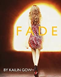 Fade (Book 1 of the Fade Series) by Kailin Gow (2011-08-15)