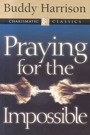 [(Praying for the Impossible)] [By (author) Buddy Harrison] published on (December, 2002)