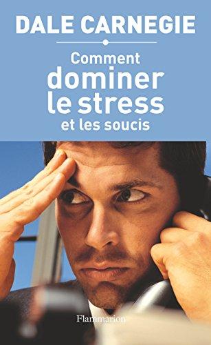 Comment dominer le stress et les soucis par Dale Carnegie