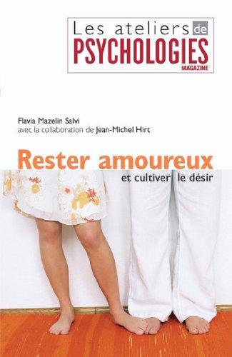 Rester amoureux et cultiver le désir (Les ateliers de Psychologies Magazine)