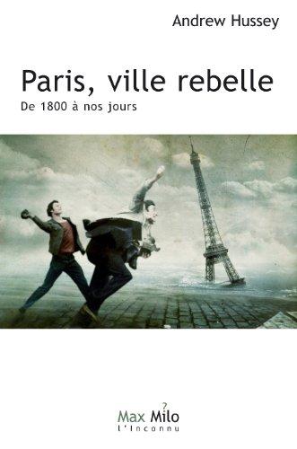 Paris, ville rebelle: De 1800  nos jours - Essais - documents (L'Inconnu)