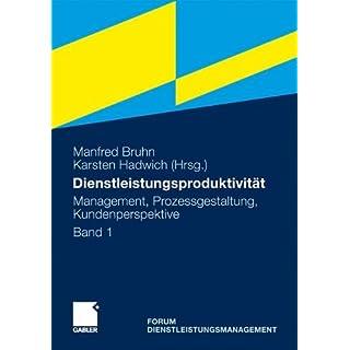 Dienstleistungsproduktivität: Band 1: Management, Prozessgestaltung, Kundenperspektive. Forum Dienstleistungsmanagement (German Edition)