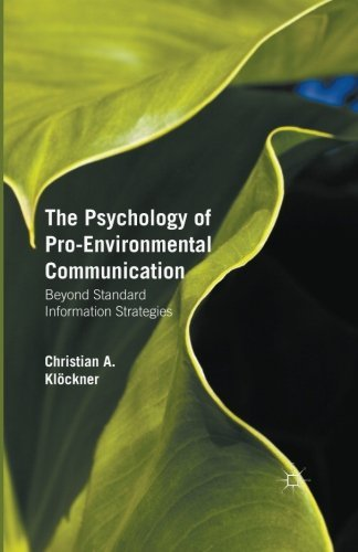 The Psychology of Pro-Environmental Communication: Beyond Standard Information Strategies by Christian A. Kl??ckner (2015-08-14)