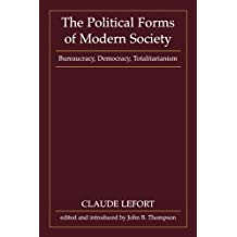 The Political Forms of Modern Society: Bureaucracy, Democracy, Totalitarianism by Claude Lefort (1986-08-26)
