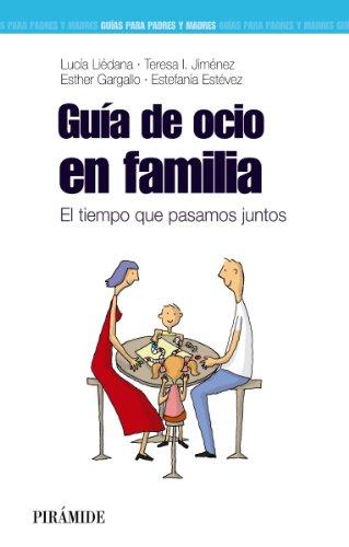 Descargar Libro Guía de ocio en familia (Guías Para Padres Y Madres) de Lucía Liédana