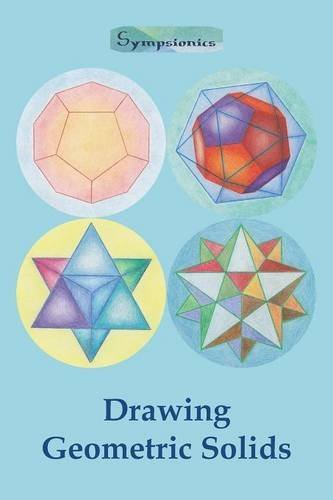 Drawing Geometric Solids: How to Draw Polyhedra from Platonic Solids to Star-Shaped Stellated Dodecahedrons by Sympsionics Design (18-Mar-2015) Paperback