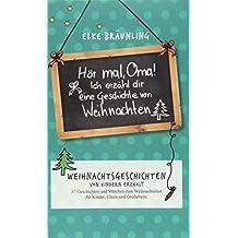 Hör mal, Oma! Ich erzähle dir eine Geschichte von Weihnachten: Weihnachtsgeschichten - von Kindern erzählt
