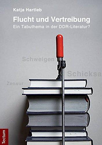 Flucht und Vertreibung: Ein Tabuthema in der DDR-Literatur?