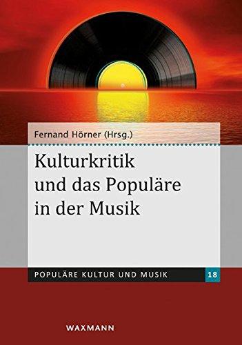 Kulturkritik und das Populäre in der Musik (Populäre Kultur und Musik)