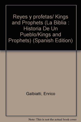 Reyes y profetas/Kings and Prophets (LA BIBLIA : HISTORIA DE UN PUEBLO/KINGS AND PROPHETS) por Enrico Galbiatti