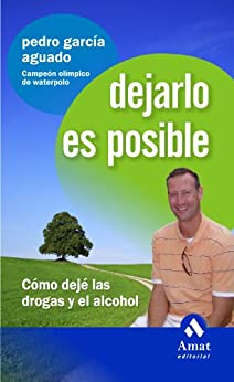 Dejarlo Es Posible: Cómo Dejé Las Drogas Y El Alcohol por Pedro García Aguado epub