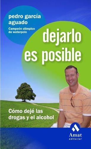 DEJARLO ES POSIBLE: Cómo dejé las drogas y el alcohol por Pedro García Aguado