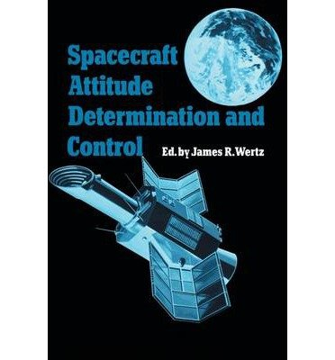 [( Spacecraft Attitude Determination and Control (Astrophysics and Space Science Library (Paperback) #73) By Wertz, James R ( Author ) Paperback Aug - 1980)] Paperback