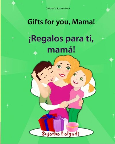 Gifts for you, Mama. Regalos para ti, mama: Bilingual Spanish childrens books (bilingual children's books Spanish),(bilingual edition) (Spanish and English Edition), Spanish bilingual children's books