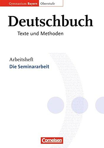 Deutschbuch - Oberstufe - Gymnasium Bayern / 11./12. Jahrgangsstufe - Die Seminararbeit,