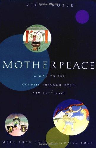 Motherpeace: A Way to the Goddess Through Myth, Art, and Tarot por Vicki Noble