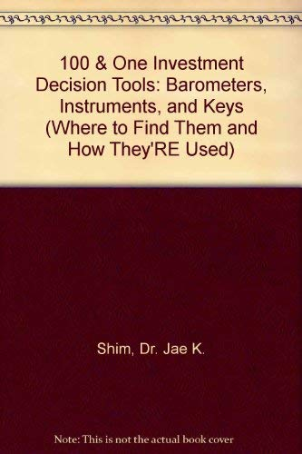 101 Investment Decision Tools: Barometers, Instruments, and Keys: Barometers, Instruments, and Keys (Where to Find Them and How They'RE Used) -