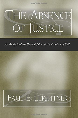 The Absence of Justice: An Analysis of the Book of Job and the Problem of Evil por Paul E. Leightner