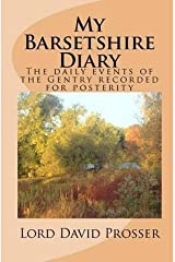 [(My Barsetshire Diary : The Daily Events of the Gentry Recorded for Posterity)] [By (author) Lord David Prosser] published on (December, 2010) Paperback