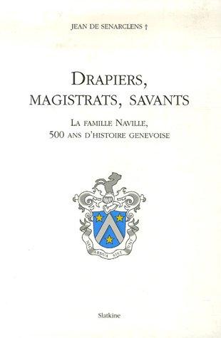 Drapiers, magistrats, savants : La famille Naville, 500 ans d'histoire genevoise
