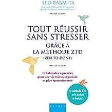 Tout réussir sans stresser grâce à la méthode ZTD (Zen to Done): 10 habitudes à prendre pour une vie mieux organisée et plus épanouissante