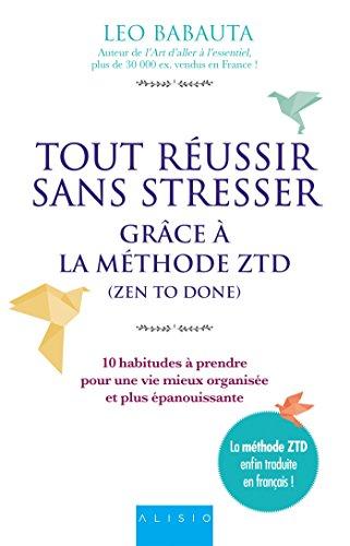 Tout russir sans stresser grce  la mthode ZTD (Zen to Done): 10 habitudes  prendre pour une vie mieux organise et plus panouissante