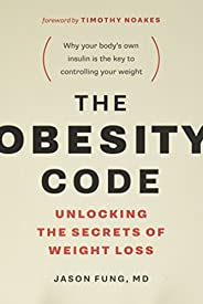 The Obesity Code: Unlocking the Secrets of Weight Loss: BOOK 1 (The Wellness Code)