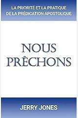 Nous prêchons: La priorité et la pratique de la prédication apostolique Broché