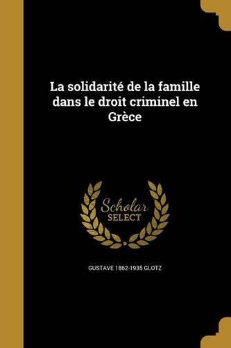 La Solidarite de La Famille Dans Le Droit Criminel En Grece par Gustave 1862-1935 Glotz