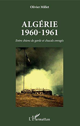 Algérie 1960-1961: Entre chiens de garde et chacals enragés