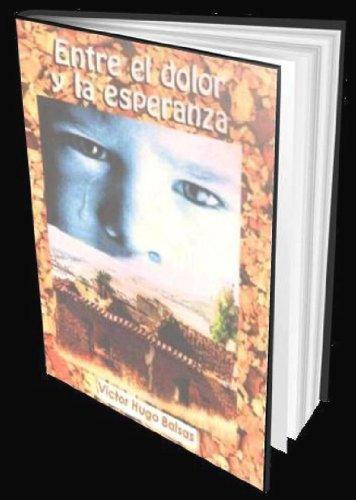 ENTRE EL DOLOR Y LA ESPERANZA por VICTOR HUGO BALSAS