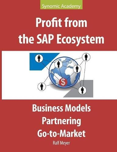 Profit from the SAP Ecosystem: Business Models, Partnering, Go-to-Market