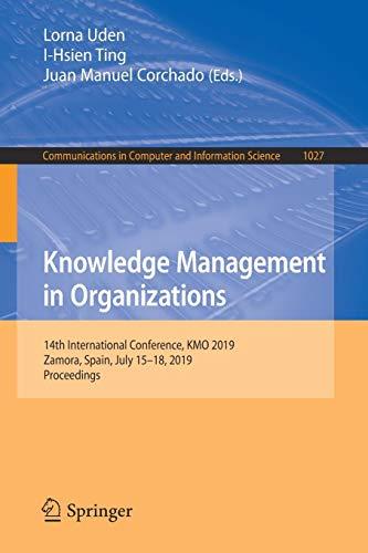 Knowledge Management in Organizations: 14th International Conference, Kmo 2019, Zamora, Spain, July 15–18, 2019, Proceedings di Lorna Uden,I-hsien Ting,Juan Manuel Corchado