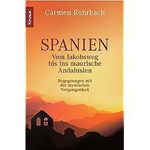 Spanien: Vom Jakobsweg bis ins maurische Andalusien. Begegnungen mit der mystischen Vergangenheit