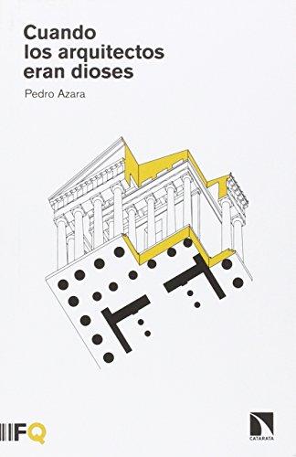 Cuando los arquitectos eran dioses por Pedro Azara Nicolás