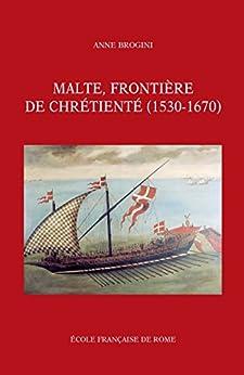 Malte, frontière de chrétienté (1530-1670) par [Brogini, Anne]