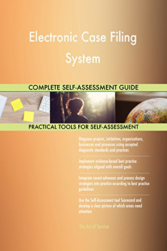 Electronic Case Filing System All-Inclusive Self-Assessment - More than 670 Success Criteria, Instant Visual Insights, Comprehensive Spreadsheet Dashboard, Auto-Prioritized for Quick Results