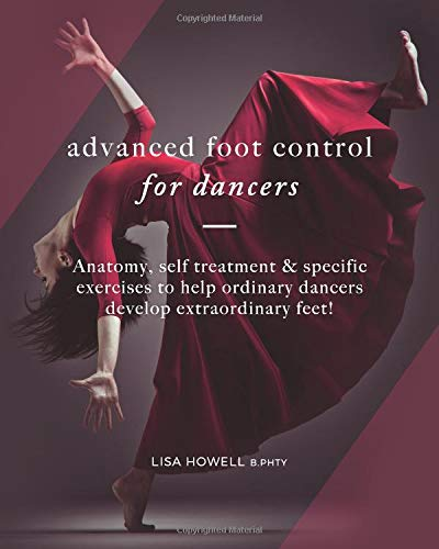 Advanced Foot Control: for Dancers por Lisa Howell B.Phty