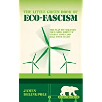 The Little Green Book of Eco-Fascism: The Plan to Frighten Your Kids, Drive Up Energy Costs and Hike Your Taxes!