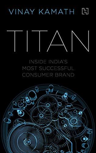 Titan: Inside India's Most Successful Consumer Brand