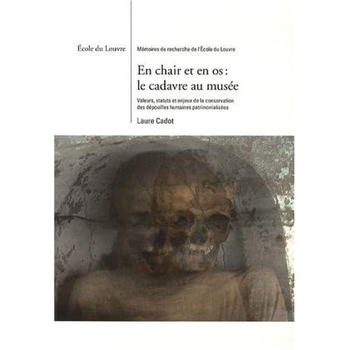 En chair et en os : le cadavre au musée : Valeurs, statuts et enjeux de la conservation des dépouilles humaines patrimonialisées