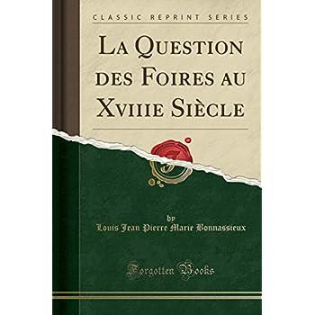 La Question Des Foires Au Xviiie Siècle (Classic Reprint)