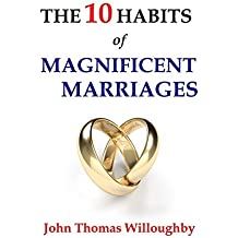 The 10 Habits of Magnificent Marriages by John Thomas Willoughby (2016-03-17)