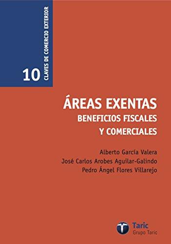 Areas Exentas: Beneficios fiscales y comerciales (Claves de Comercio Exterior) por Alberto García Valera
