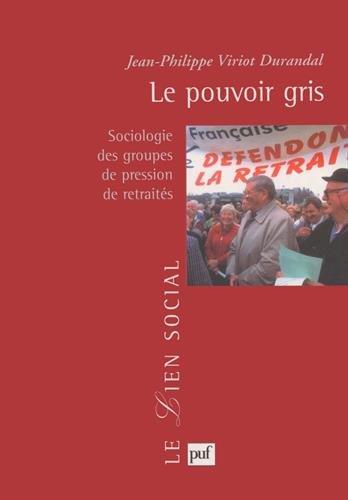 Le pouvoir gris : Sociologie des groupes de pression de retraités par Jean-Philippe Viriot Durandal