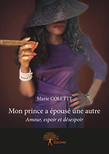 Livre gratuits Mon prince a épousé une autre: Amour, espoir et désespoir pdf epub