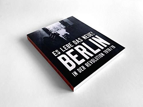 """""""Es lebe das Neue!"""" Berlin in der Revolution 1918/19"""